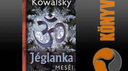 Kowalsky: Jéglanka meséi